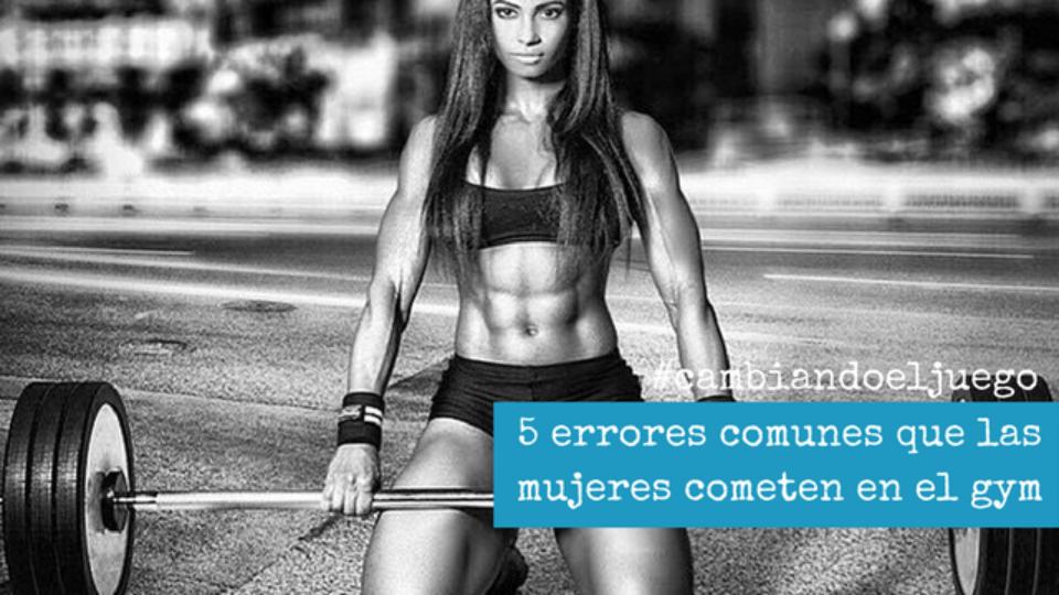 5 errores comunes que las mujeres cometen en el gym