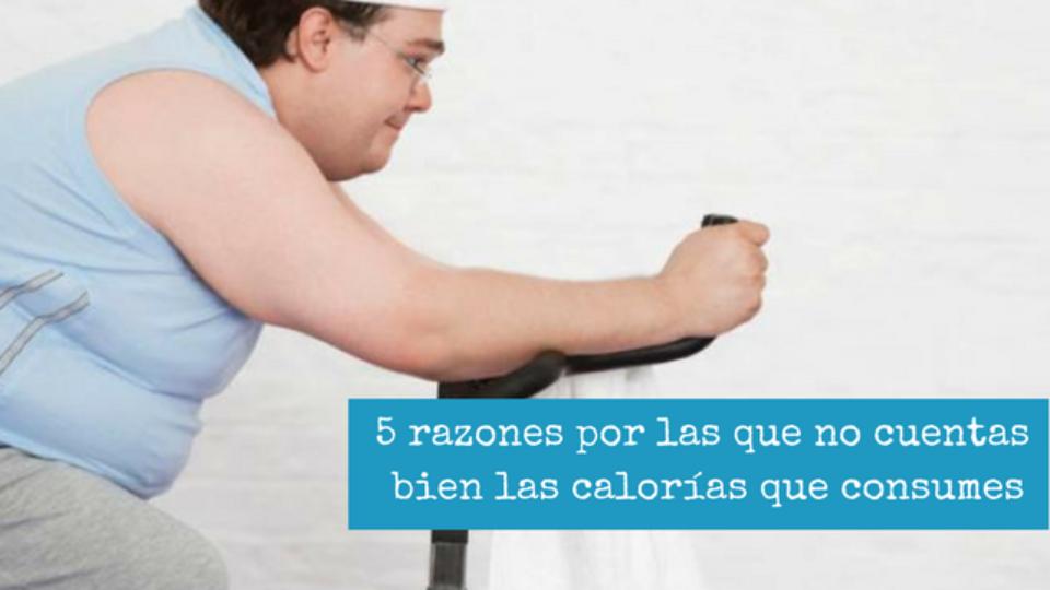 5 razones por las que no cuentas bien las calorias que consumes