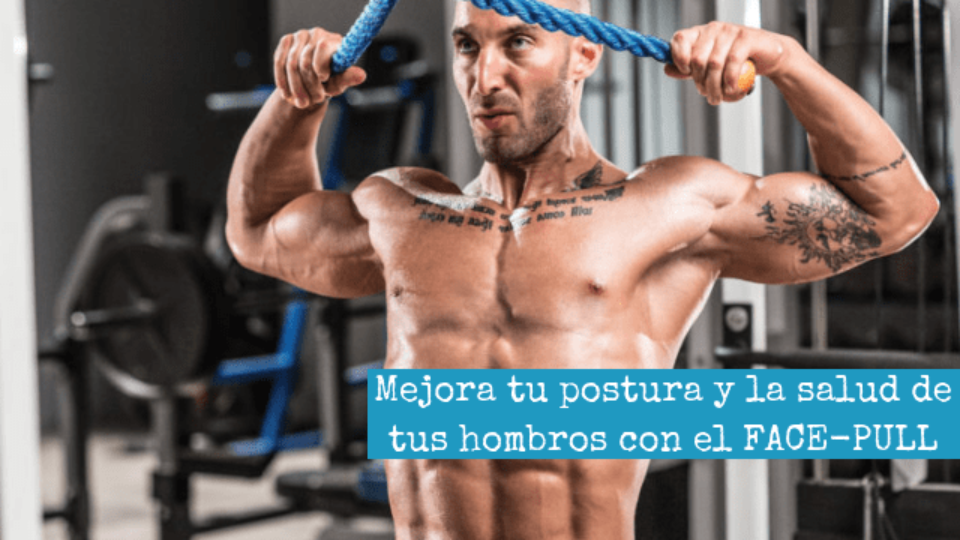 Mejora tu postura y la salud de tus hombros con el FACE-PULL