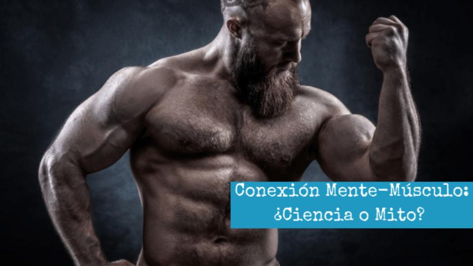 Conexion Mente Musculo ciencia mito