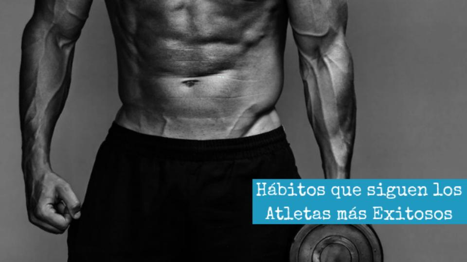 Hábitos que siguen los Atletas más Exitosos