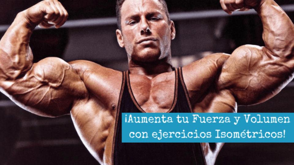 ¡Aumenta tu fuerza y volumen con ejercicios Isométricos!
