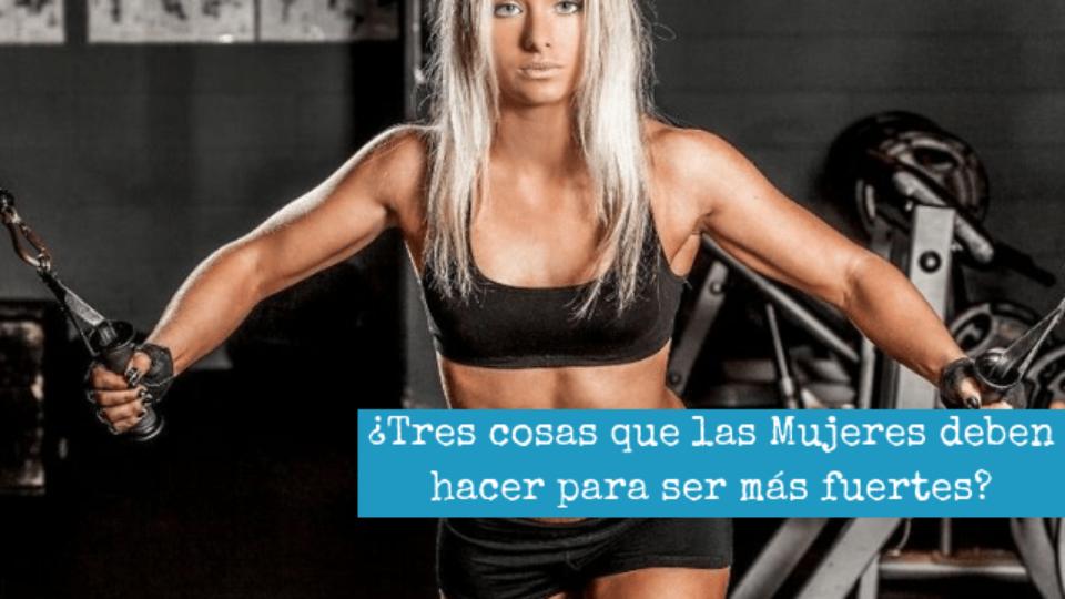Tres cosas que las Mujeres deben hacer para ser más fuertes