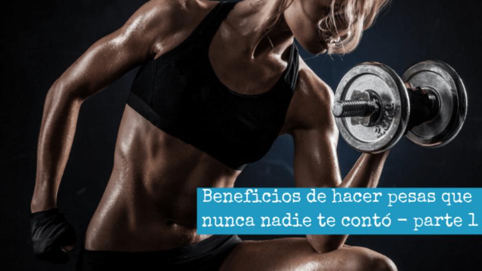 Beneficios de hacer pesas que nunca nadie te contó – parte 1